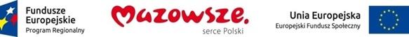 Fundusze Europejskie Program Regionalny | Mazowsze. Serce Polski | Europejski Fundusz Społeczny